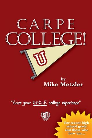 Carpe College! Seize Your Whole College Experience by Michael  Metzler
