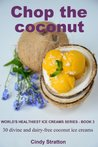 Chop the coconut: 30 divine and dairy-free coconut ice creams (World's healthiest ice creams)