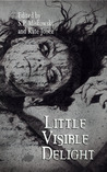 Little Visible Delight by S.P. Miskowski
