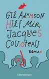 Hilf mir, Jacques Cousteau: Roman (German Edition)