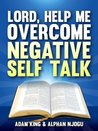 Lord, Help Me Overcome Negative Self Talk