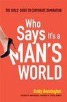 Who Says It's a Man's World: The Girl's Guide to Corporate Domination