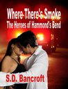 Where There's Smoke: The Heroes of Hammonds Bend (Romantic Suspense)