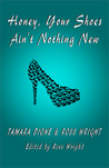 Honey, Your Shoes Ain't Nothing New by Ross Wright