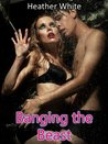 Banging the Beast (Werewolf, Paranormal, Dubcon, Virgin Erotica)