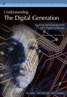 Understanding the Digital Generation (21st Century Fluency Series)