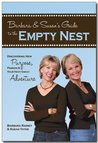 Barbara and Susan's Guide to the Empty Nest: Discovering New Purpose, Passion, & Your Next Great Adventure