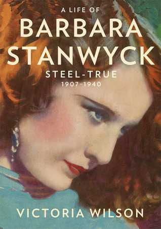 A Life of Barbara Stanwyck: Steel-True 1907-1940