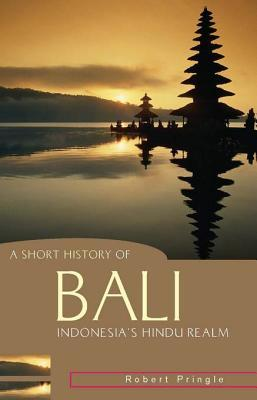A Short History of Bali: Indonesia's Hindu Realm