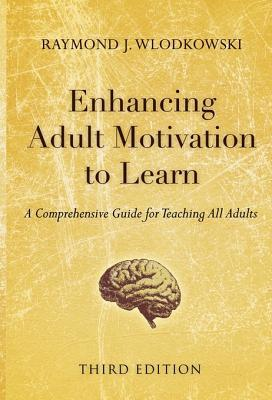Enhancing Adult Motivation to Learn by Raymond J. Wlodkowski