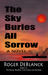 The Sky Buries All Sorrow by Roger DeBlanck