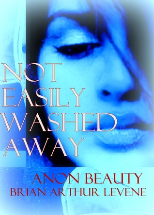 Not Easily Washed Away by Brian Arthur Levene