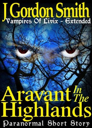 Aravant In The Highlands (Vampires Of Livix - Extended, Short Story #0.01)