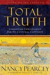 Total Truth: Liberating Christianity from Its Cultural Captivity (Study Guide Edition)