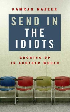 Send in the Idiots by Kamran Nazeer