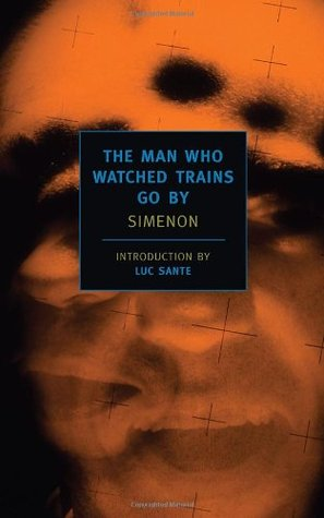 The Man Who Watched Trains Go By by Georges Simenon