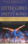 Little Girls in Pretty Boxes by Joan Ryan
