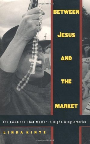Between Jesus and the Market by Linda Kintz