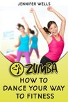 Zumba: How to Dance Your Way to Fitness