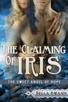 The Claiming of Iris, the Sweet Angel of Hope by Bella Swann