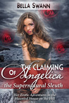 The Claiming of Angelica, the Supernatural Sleuth by Bella Swann