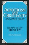 Agnosticism and Christianity and Other Essays (Great Mind Series)