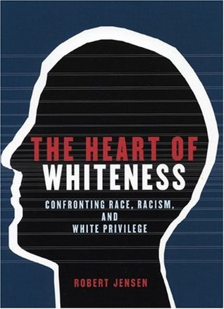 The Heart of Whiteness by Robert Jensen