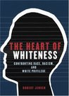 The Heart of Whiteness: Confronting Race, Racism, and White Privilege