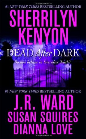 Dead After Dark (Dark-Hunterverse, #14.6; Black Dagger Brotherhood, #6.6; Were-Hunter, #4.5; Companion, #6.5)