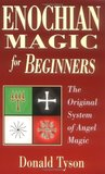 Enochian Magic for Beginners: The Original System of Angel Magic (For Beginners (Llewellyn's))