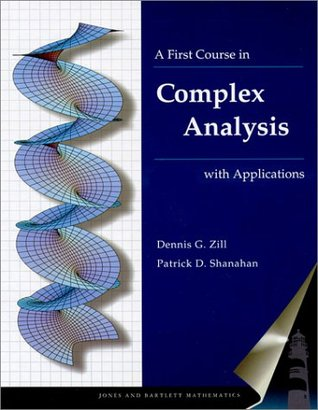 A First Course in Complex Analysis by Dennis G. Zill