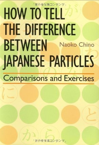 How to Tell the Difference between Japanese Particles by Naoko Chino
