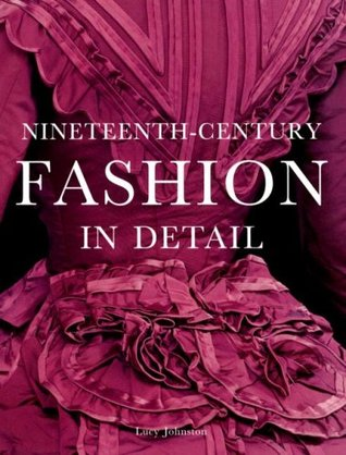 Nineteenth-Century Fashion in Detail by Lucy Johnston
