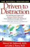 Driven To Distraction: Recognizing and Coping with Attention Deficit Disorder from Childhood Through Adulthood