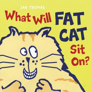What Will Fat Cat Sit On? by Jan Thomas