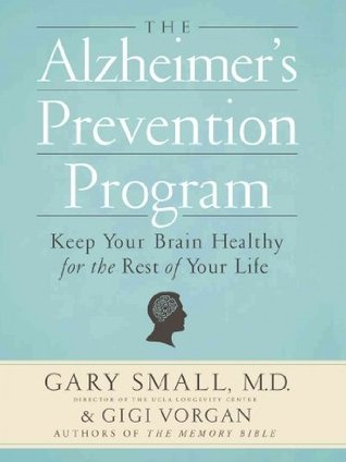 The Alzheimer's Prevention Program by Gary Small
