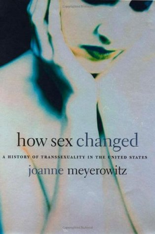 How Sex Changed by Joanne J. Meyerowitz