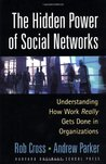 The Hidden Power of Social Networks: Understanding How Work Really Gets Done in Organizations