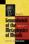 Kant's Groundwork of the Metaphysics of Morals: Critical Essays (Critical Essays on the Classics Series)