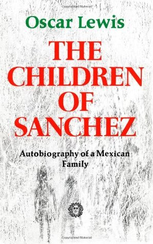 The Children of Sanchez by Oscar Lewis