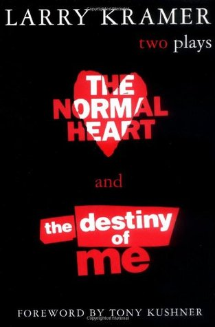 The Normal Heart & The Destiny of Me by Larry Kramer