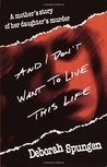 And I Don't Want to Live This Life by Deborah Spungen