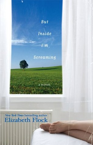 But Inside I'm Screaming by Elizabeth Flock