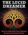 The Lucid Dreamer: How to Interpret Your Dreams and Learn to Control Them