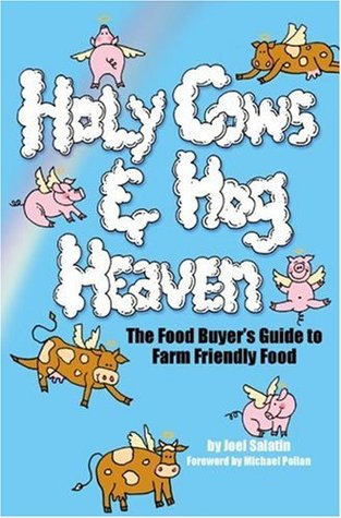 Holy Cows and Hog Heaven by Joel Salatin