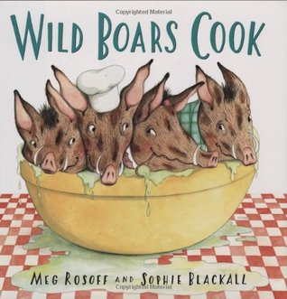 Wild Boars Cook by Meg Rosoff