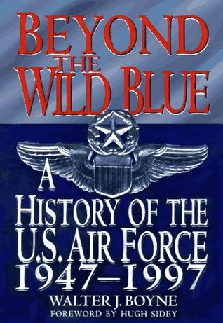 Beyond the Wild Blue: A History of the U.S. Air Force, 1947-1997 (Thomas Dunne Book)