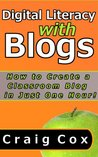 Digital Literacy with Blogs: How to Create a Classroom Blog in Just One Hour!