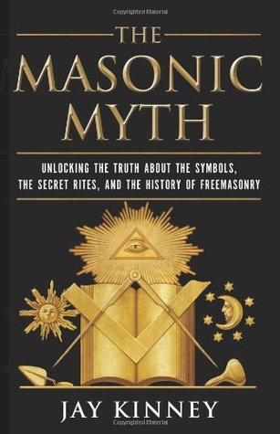 The Masonic Myth by Jay Kinney