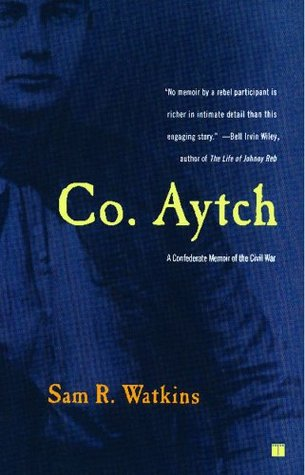 Co. Aytch by Samuel Rush Watkins